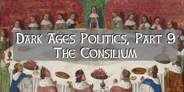 The Consilium, Dark Age Politics, Part 9