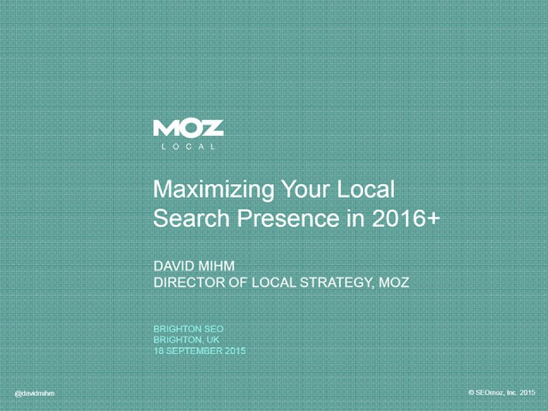 David Mihm – Maximizing Your Local Search Presence in 2016+