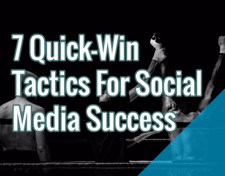7 Quick-Win Tactics For Social Media Success