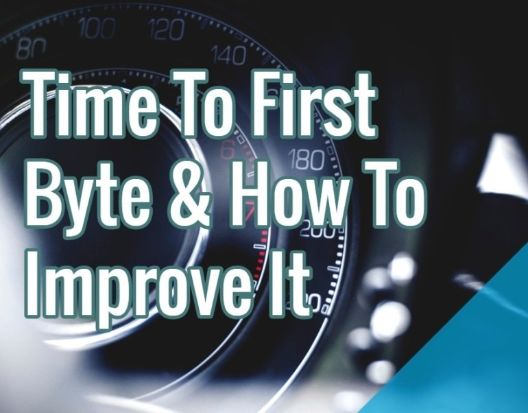 What Is Time To First Byte, And How To Improve It