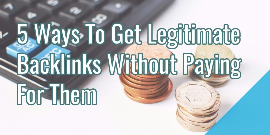 5 Ways To Get Legitimate Backlinks Without Paying For Them