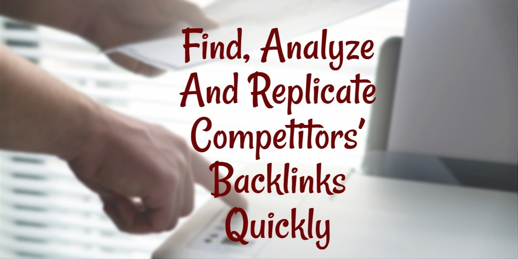Find, Analyze And Replicate Competitors' Backlinks Quickly