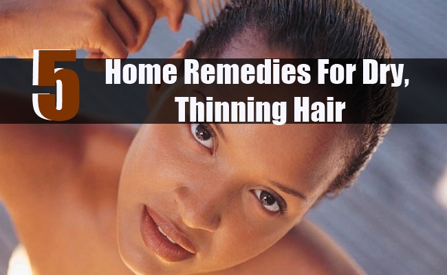 5 Home Remedies For Dry, Thinning Hair