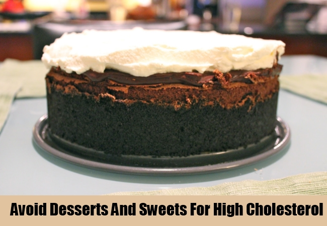 Avoid Desserts And Sweets For High Cholesterol