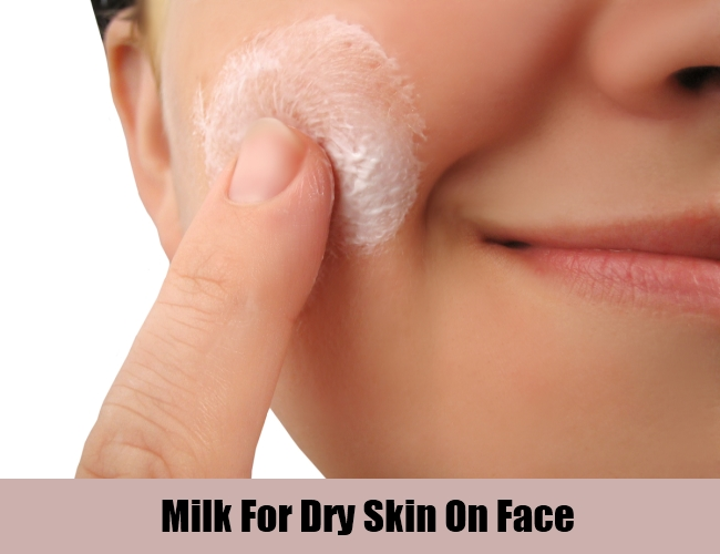 Milk For Dry Skin On Face