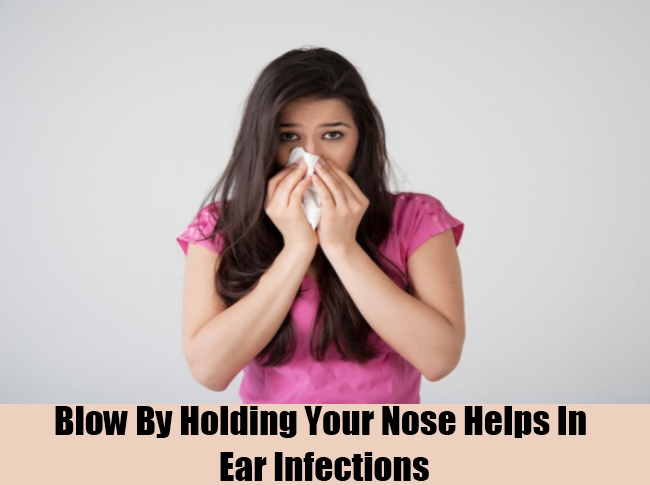 Blow By Holding Your Nose Helps In Ear Infections
