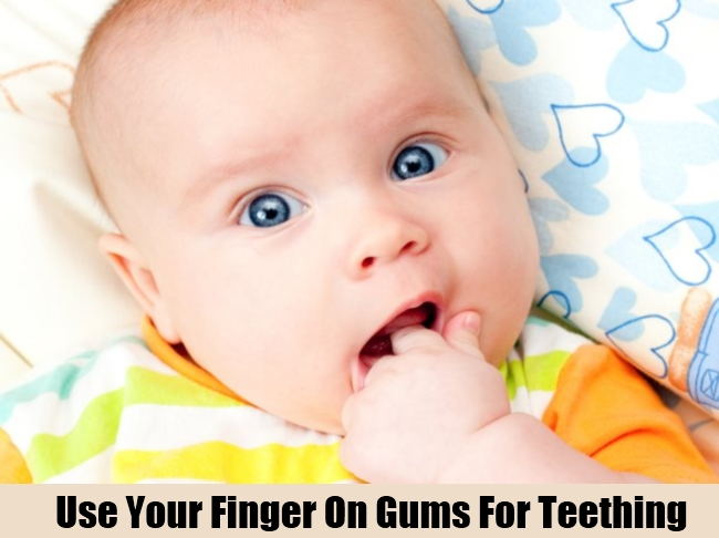 Use Your Finger On Gums For Teething