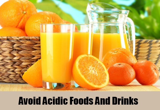 Avoid Acidic Foods And Drinks
