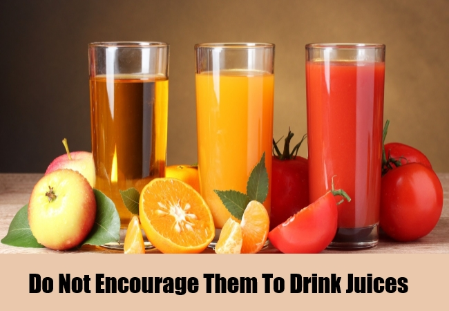 Do Not Encourage Them To Drink Juices
