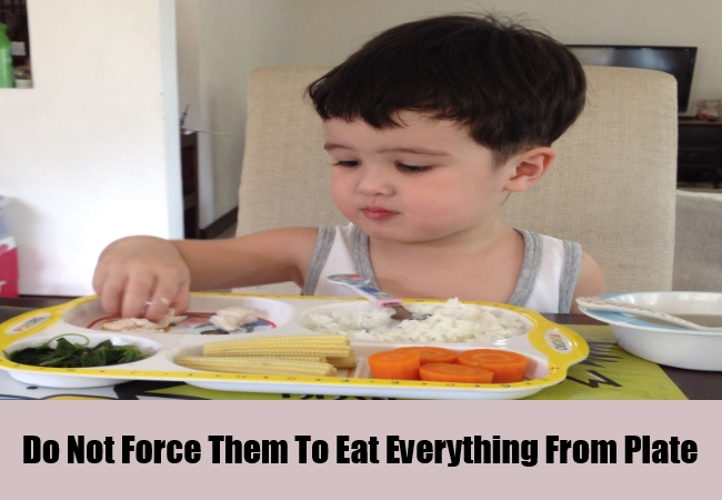 Do Not Force Them To Eat Everything From Plate