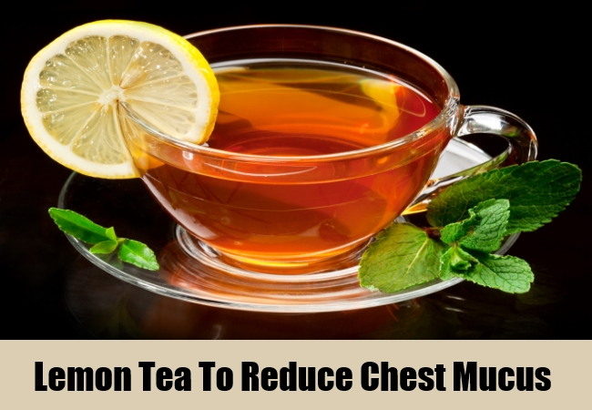 Lemon Tea To Reduce Chest Mucus