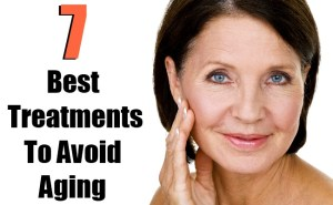 7 Top Best Treatments To Avoid Aging