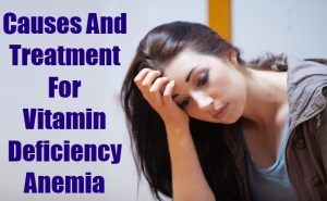 Causes & Treatment For Vitamin Deficiency Anemia