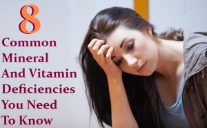8 Common Mineral And Vitamin Deficiencies You Need To Know