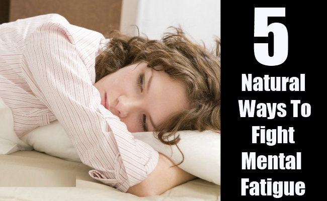 5 Natural Ways To Fight Mental Fatigue
