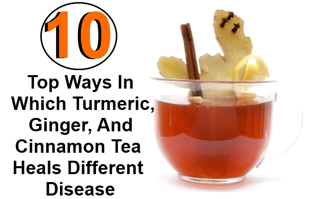 10 Top Ways In Which Turmeric, Ginger, And Cinnamon Tea Heals Different Disease