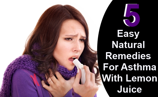 5 Easy Natural Remedies For Asthma With Lemon Juice