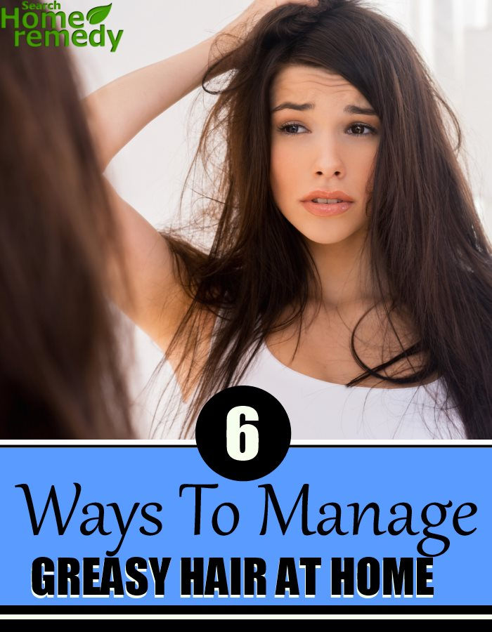 6 Ways To Manage Greasy Hair At Home