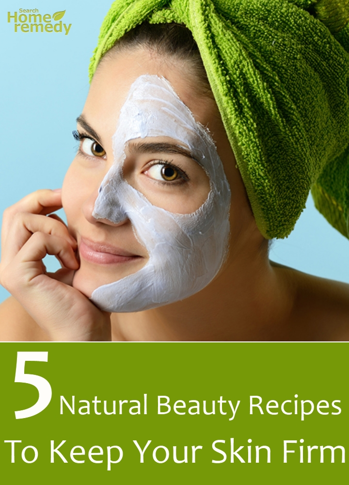 Natural Beauty Recipes To Keep Your Skin Firm