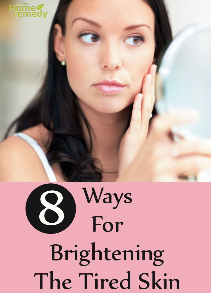 Ways For Brightening The Tired Skin