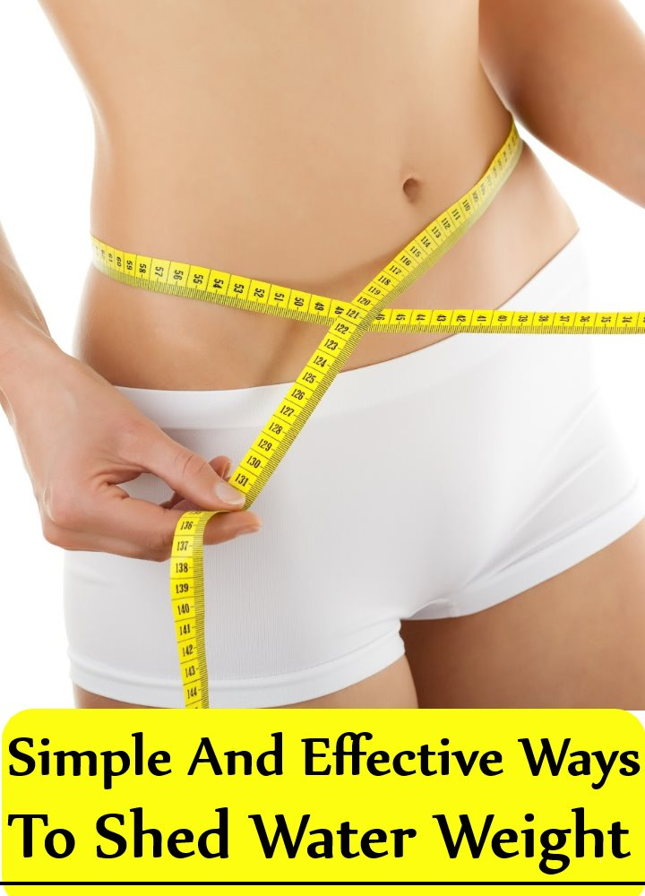 8 Simple And Effective Ways To Shed Water Weight