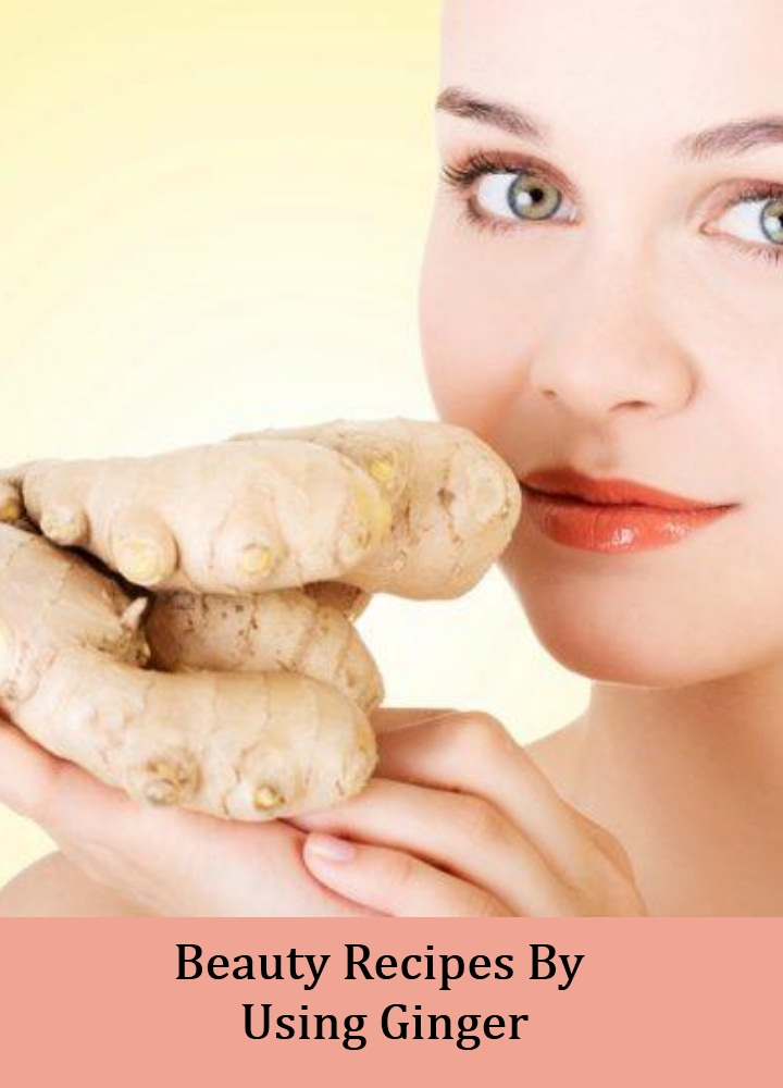 Beauty Recipes By Using Ginger