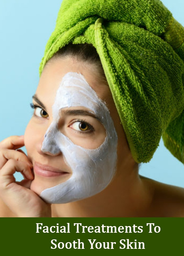 Facial Treatments To Sooth Your Skin