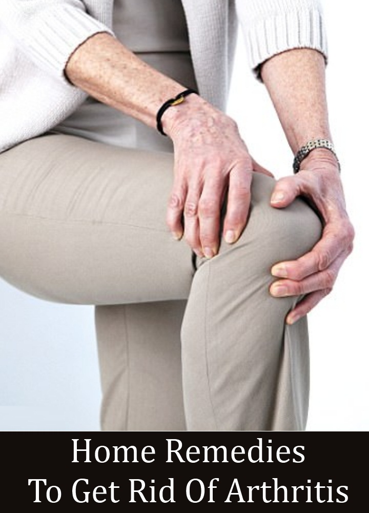 Remedies To Get Rid Of Arthritis