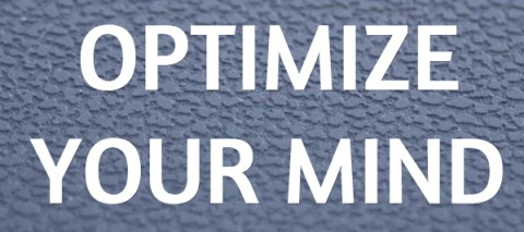Optimize Your Mind