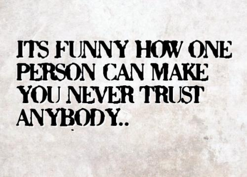 Broken Trust Quotes   Quotes about Broken Trust   Sayings about     Its funny how one person can make you never to trust anybody