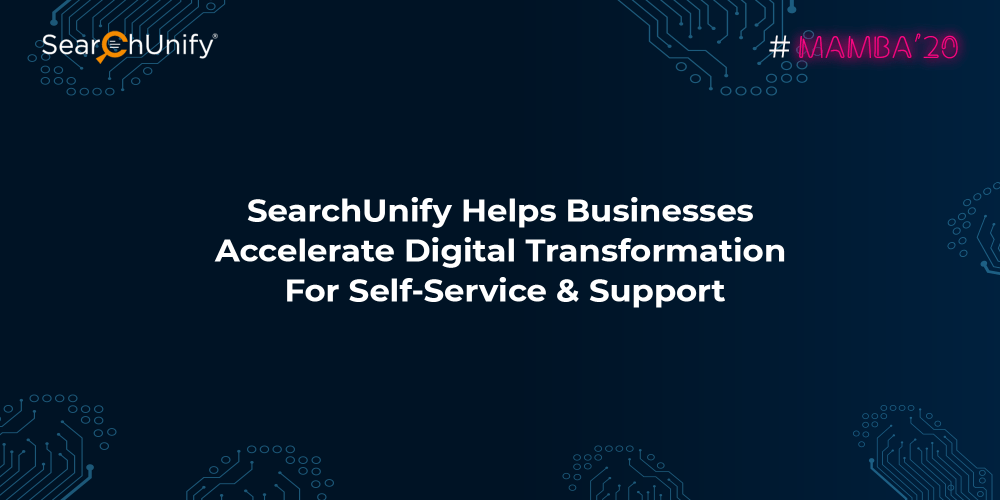 SearchUnify Helps Businesses Accelerate Digital Transformation for Self-Service & Support with Mamba 20