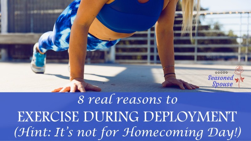 Real reasons to exercise during deployment, that will keep you motivated beyond Homecoming Day!