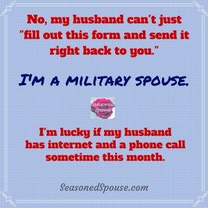 Doing any paperwork during deployment is challenging, especially when customer service doesn't seem to understand the concept of a deployed husband.