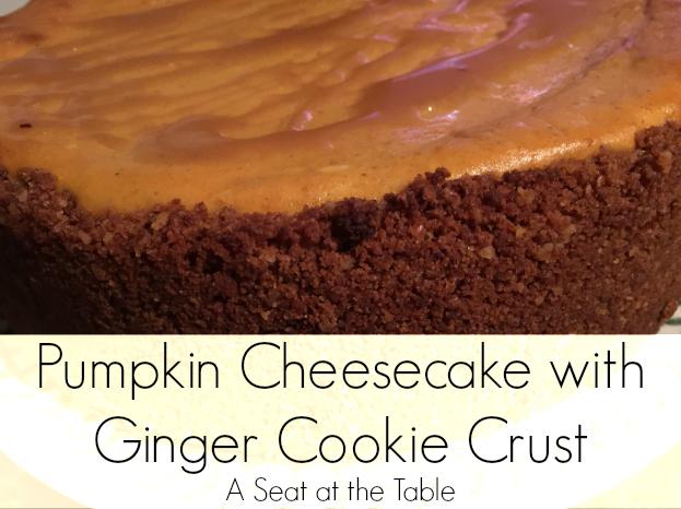 Pumpkin Cheesecake with Ginger Cookie Crust ( A Seat at the Table)