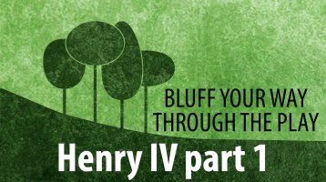 Bluff Your Way Through the Play: Henry IV