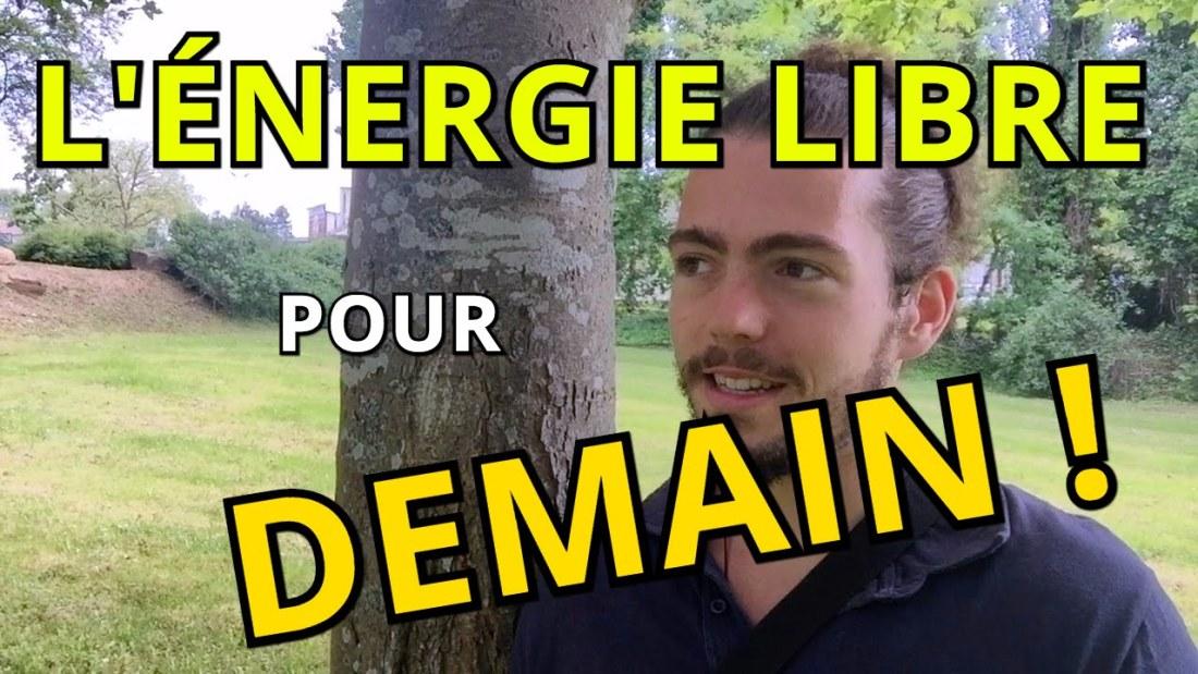 L'ÉNERGIE LIBRE C'EST POUR DEMAIN!