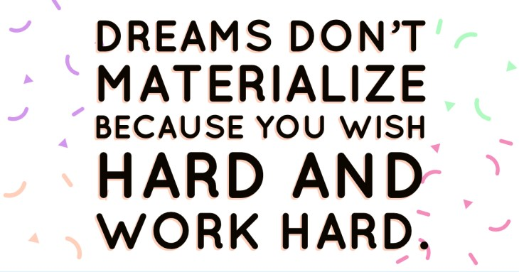 Dreams don't materialize because you wish hard and worked hard.