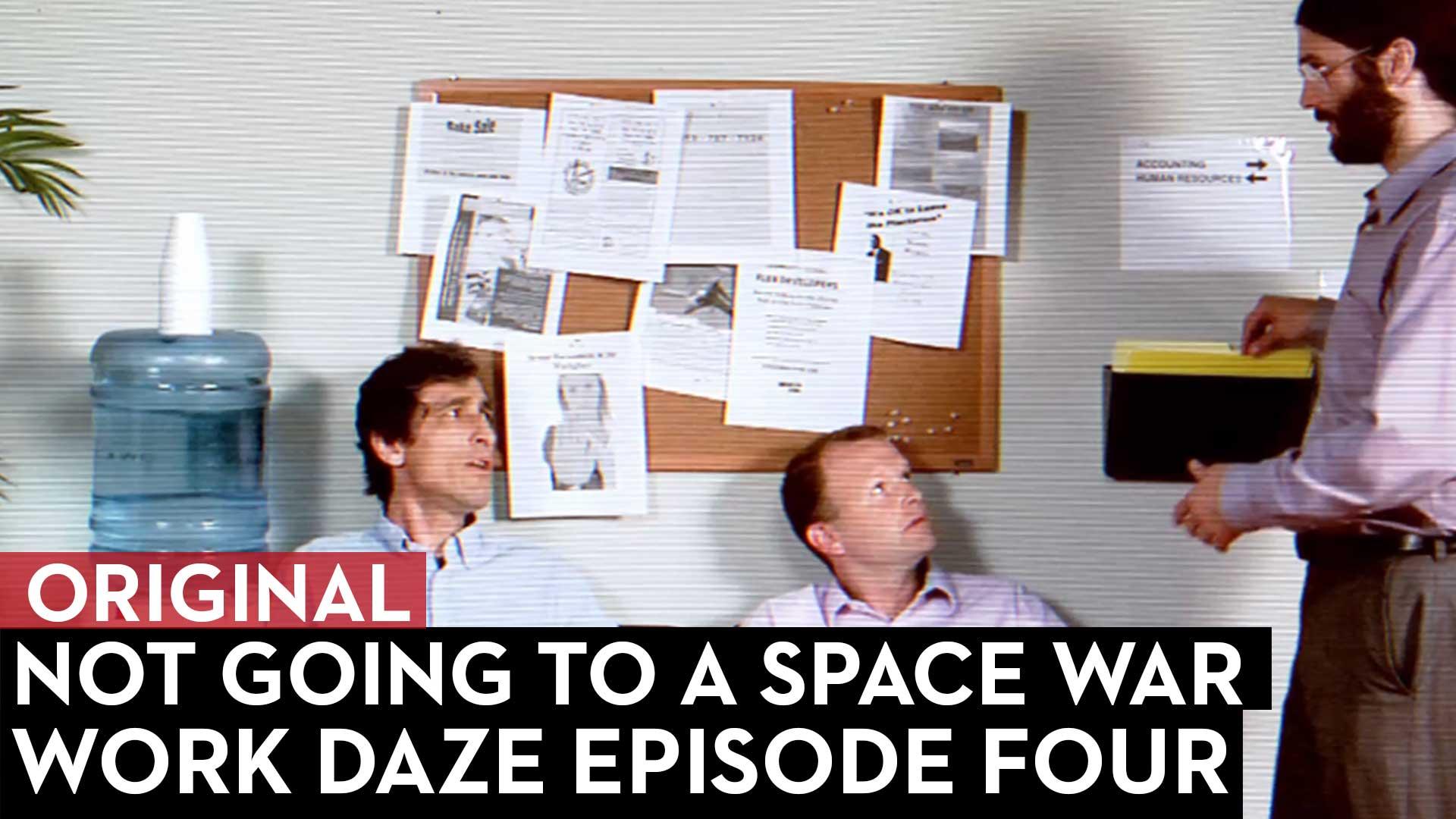 Work Daze Episode Four: Not Going to a Space War