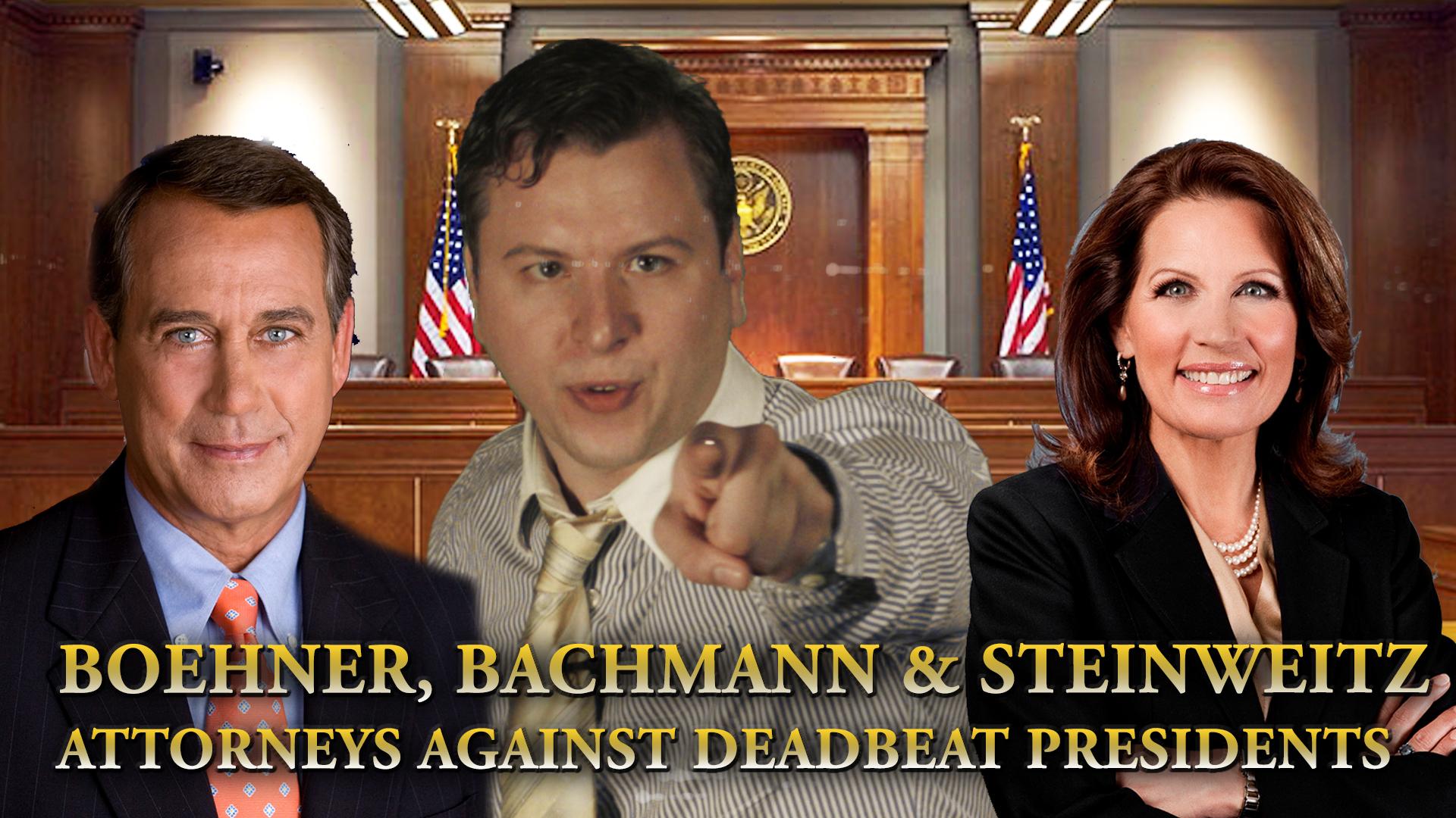 Boehner, Bachmann & Steinweitz, Attorneys Against Deadbeat Presidents