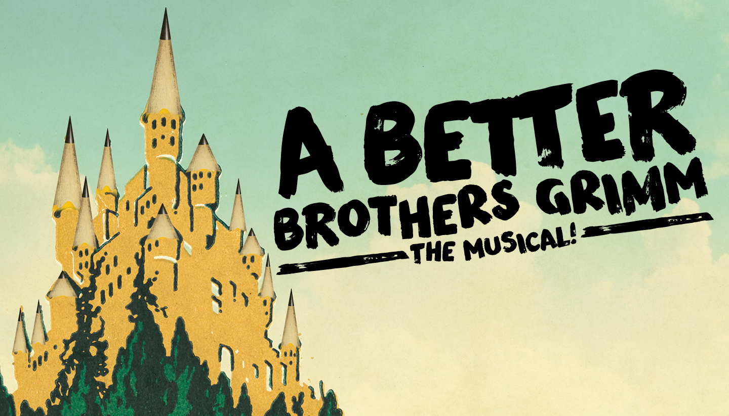 A Better Brothers Grimm: The Musical