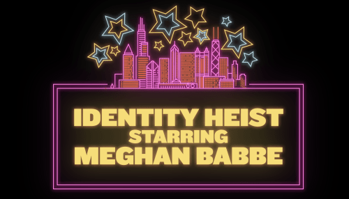 Identity Heist Starring Meghan Babbe