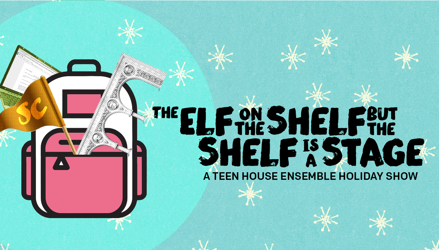 Elf on the Shelf but the Shelf is a Stage: A Teen House Ensemble Holiday Show