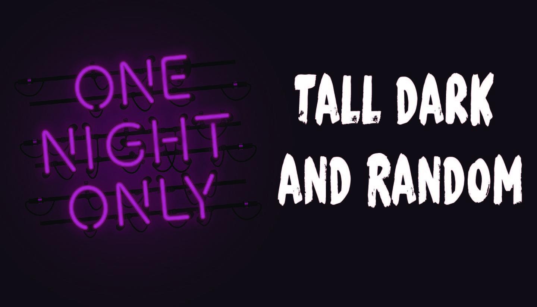 Tall Dark and Random