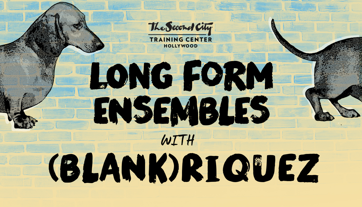 The Second City Long-Form Ensembles & (BLANK)riquez