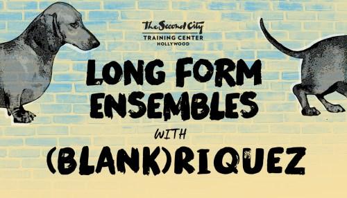 The Second City Long-Form Ensembles & (BLANK)riquez