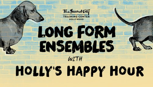 The Second City Long-Form Ensembles & Holly's Happy Hour