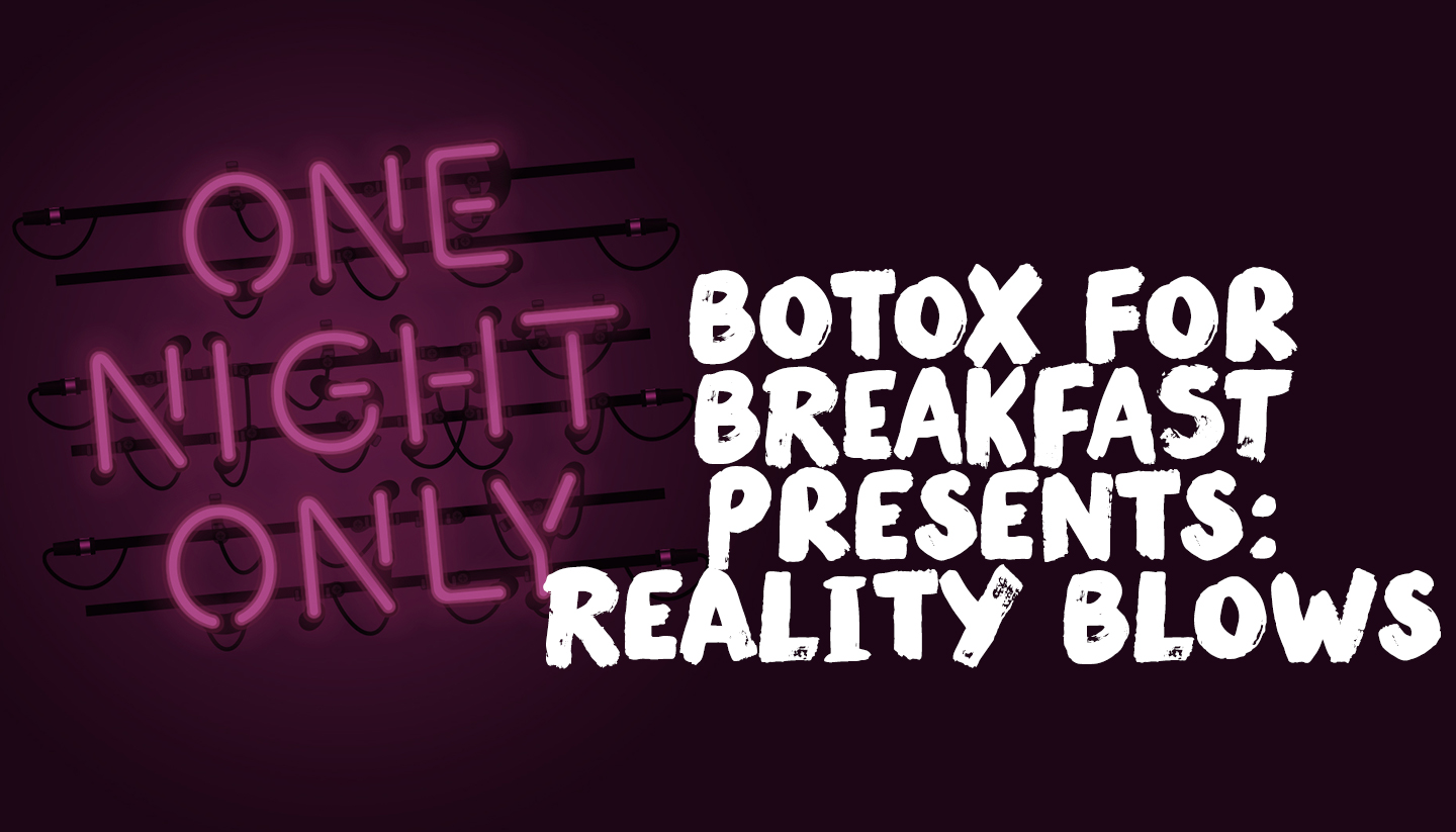 Botox for Breakfast Presents: Reality Blows