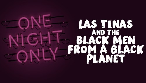 Las Tinas & The Black Men from a Black Planet