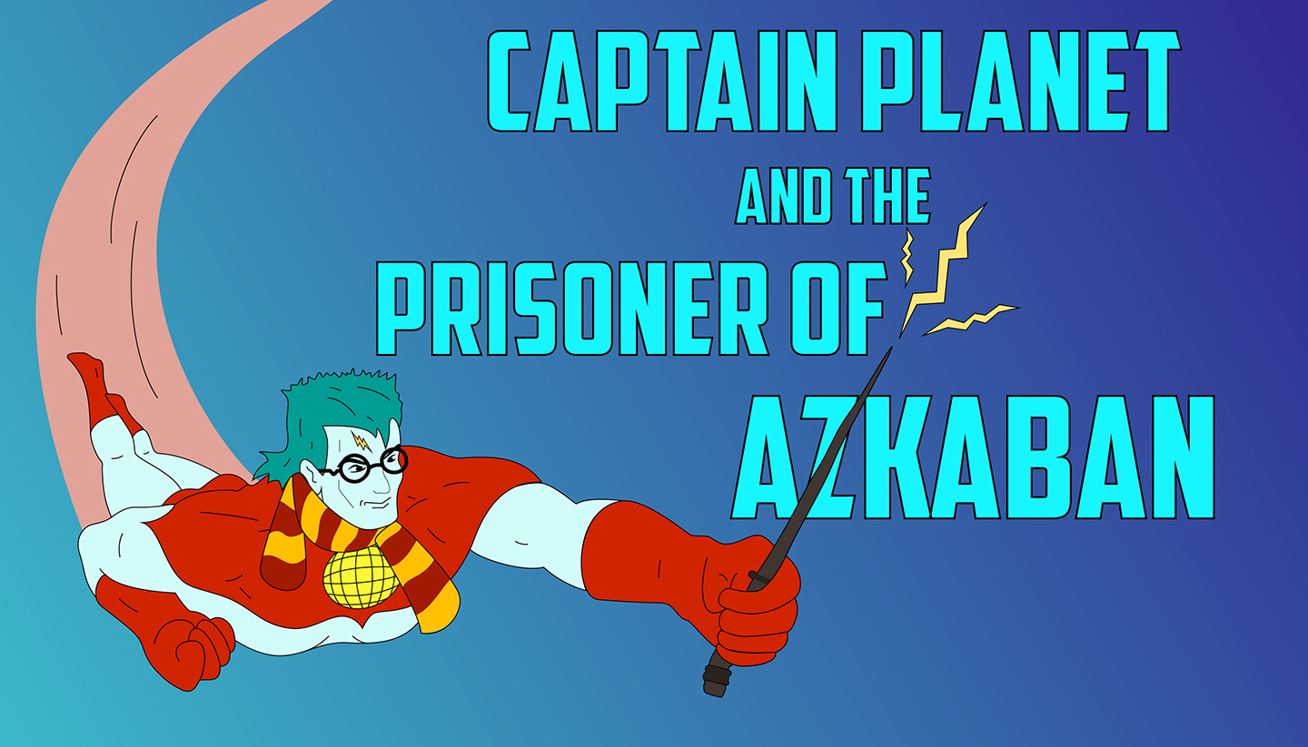 Captain Planet and the Prisoner of Azkaban