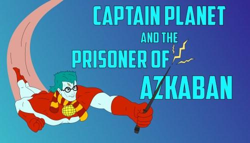 Captain Planet and the Prisoner of Azkaban